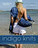 Indigo Knits: The Quintessential Guide to Denim Yarn from the Founders of Artwork