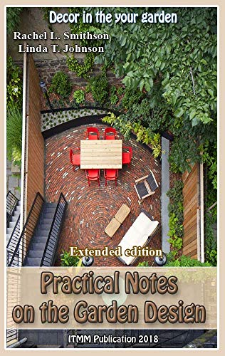 Practical Notes on the Garden Design  (Extended edition): Decor in the your garden