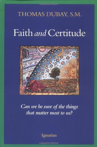 Faith and Certitude: Can We Be Sure of the Things that Matter Most to Us?