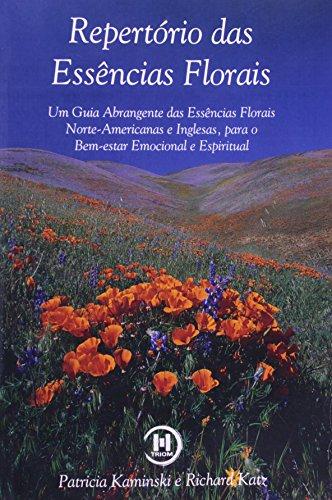 Repertório das Essências Florais: Um Guis Abrangente das Essencias Florais Norte-Americanas e Inglesas, Para o Bem-estar Emocional e Espiritual