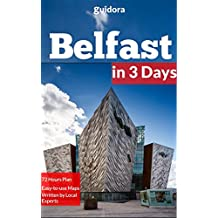 Belfast in 3 Days (Travel Guide 2018):A 72 Hours Perfect Plan with the Best Things to Do in Belfast,N.Ireland.: Where to Stay,Eat,Go Out and What to See in Belfast. How to Save Time and Money.