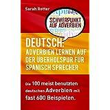 DEUTSCH: ADVERBIEN LERNEN AUF DER ÜBERHOLSPUR FÜR SPANISCH-SPRECHER-: Die 100 meist benutzten deutschen Adverbien mit 600 Beispielsätzen (German Edition)