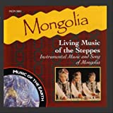 : Mongolia - Living Music Of The Steppes