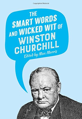 The Knowledgeable Words and Wicked Wit of Winston Churchill