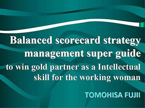 Balanced scorecard strategy management super guide to win Gold partner as a intellectual skill for the working woman (Balanced Scorecard As A Strategic Management System)