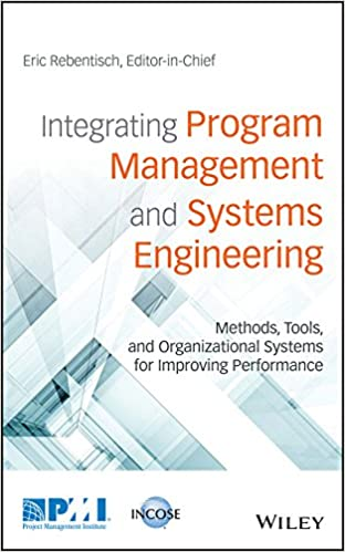 Integrating Program Management and Systems Engineering: Methods, Tools, and Organizational Systems for Improving Performance 1st Edition by Eric Rebentisch , Larry Prusak  PDF Download