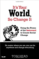 It's Your World, So Change It: Using the Power of the Internet to Create Social Change Front Cover