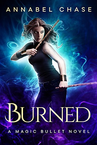 Burned (A Magic Bullet Novel Book 1)