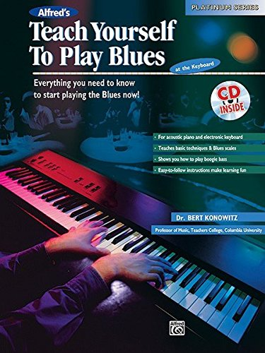 Alfred's Teach Yourself to Play Blues at the Keyboard: Everything You Need to Know to Start Playing the Blues Now!, Book & CD (Teach Yourself Series) ()