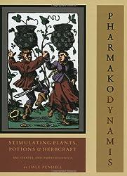Pharmako/Dynamis: Stimulating Plants, Potions and Herbcraft (Pharmako Volii)