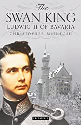 Swan King, The: Ludwig II of Bavaria