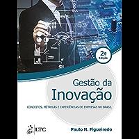 Gestão da Inovação - Conceitos, Métricas e Experiências de Empresas no Brasil