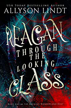 Reagan Through the Looking Glass (Hacking Wonderland Book 1) by [Lindt, Allyson]