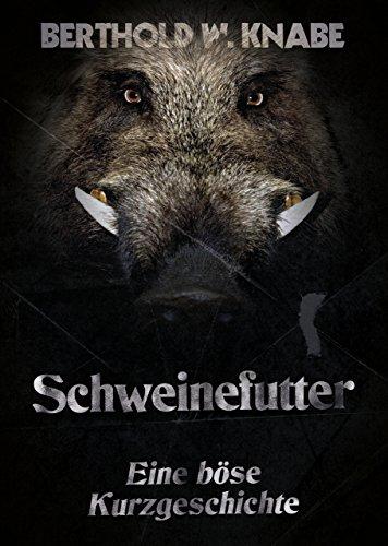 Schweinefutter: Eine böse Kurzgeschichte