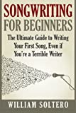 Songwriting for Beginners: The Ultimate Guide to Writing Your First Song, Even if You're a Terrible Writer