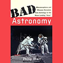 Bad Astronomy: Misconceptions and Misuses Revealed, from Astrology to the Moon Landing 'Hoax' Audiobook by Philip Plait Narrated by Kevin Scullin