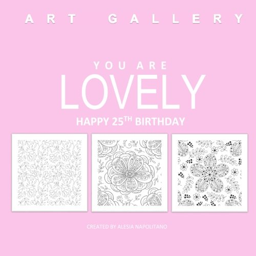 You Are Lovely Happy 25th Birthday: Adult Coloring Books Birthday in all D; 25th Birthday Gifts for Women in all; 25th Birthday Gifts in al; 25th ... Birthday Card in al; 25th Birthday in all D