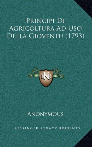 Download Principi Di Agricoltura Ad Uso Della Gioventu (1793) (Italian Edition) ebook