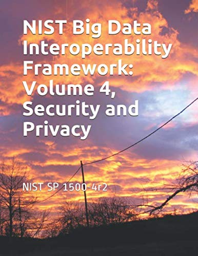 NIST Big Data Interoperability Framework: Volume 4, Security and Privacy: NIST Special Publication 1500-4r2