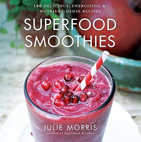 Superfood Smoothies: 100 Delicious, Energizing & Nutrient-dense Recipes (Julie Morris's Superfoods) Hardcover – May 7, 2013