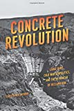 Concrete Revolution: Large Dams, Cold War Geopolitics, and the US Bureau of Reclamation