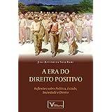 A Era do Direito Positivo: Reflexões sobre Política, Estado Sociedade e Direito (Portuguese Edition)