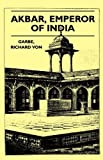 img - for Akbar, Emperor of India by Richard Von Garbe (2010-07-26) book / textbook / text book