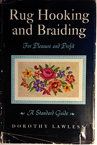 RUG HOOKING AND BRAIDING FOR PLEASURE AND PROFIT A Standard Guide
