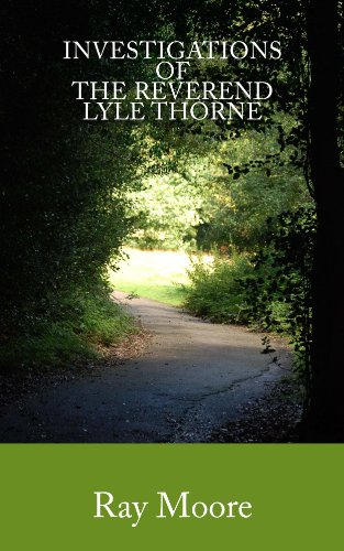 Investigations of The Reverend Lyle Thorne (Reverend Lyle Thorne Mysteries Book 1)