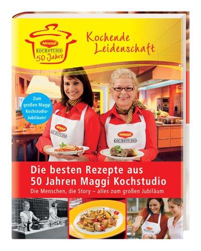 Die besten Rezepte aus 50 Jahre Maggi Kochstudio: Kochende Leidenschaft (Rezept Leidenschaft)
