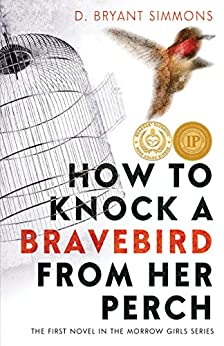 How to Knock a Bravebird from Her Perch (The Morrow Girls Series Book 1) by [Simmons, D. Bryant]
