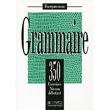 350 Exercices Grammaire - Debutant Livre de L'Eleve