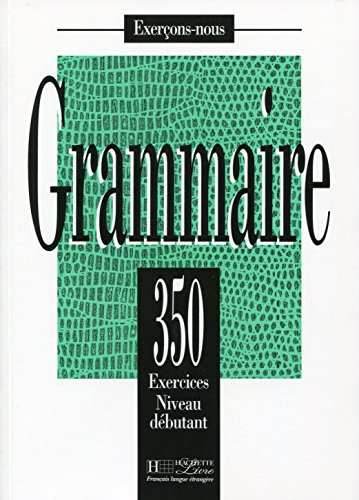 350 Exercices De Grammaire Niveau Debutant (French Edition)