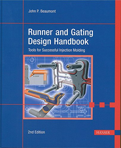 Runner and Gating Design Handbook 2E: Tools for Successful Injection Molding (Runners Handbook)