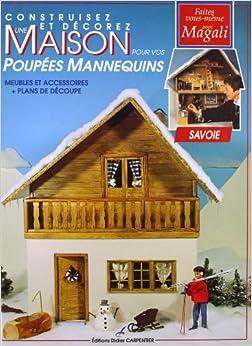 Construisez et décorez une maison pour vos poupées. Savoie