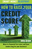 img - for How to Raise Your Credit Score: Move to financial first class and have lenders beg for your business! (Smart Money Blueprint) (Volume 2) book / textbook / text book