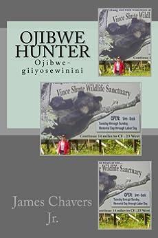 Ojibwe Hunter, Ojibwe-giiyosewinini by [Chavers Jr., James]