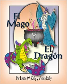 El Mago y el Dragón (Spanish Edition): Lisette W. Kelly ...