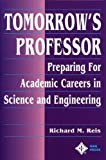 Tomorrow s Professor: Preparing for Academic Careers in Science and Engineering