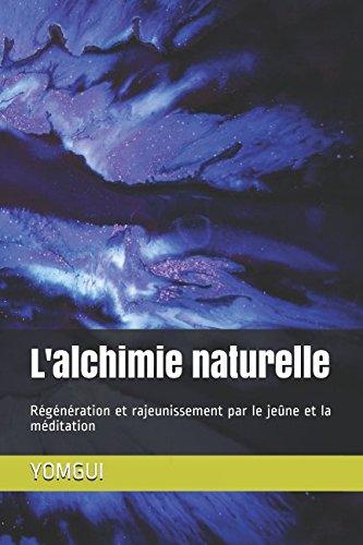 L'alchimie naturelle: Régénération et rajeunissement par le jeûne et la méditation Broché – 12 février 2017 YOMGUI Independently published 1520583044 Body