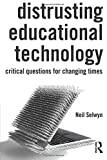 Distrusting Educational Technology: Critical Questions for Changing Times