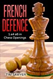 French Defence: 1.e4 E6 In Chess Openings-Tim Sawyer