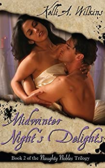 Midwinter Night's Delights: Erotic Historical/Fantasy Romance (Naughty Nobles Trilogy Book 2) by [Wilkins, Kelli A.]