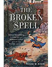 The Broken Spell: Indian Storytelling and the Romance Genre in Persian and Urdu