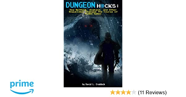 Dungeon Hacks: How NetHack, Angband, and Other Roguelikes