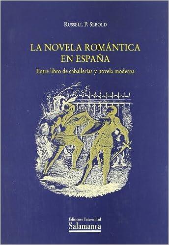 La novela romántica en España: Entre libro de caballerías y novela moderna Estudios filológicos: Amazon.es: Sebold, Russell P.: Libros