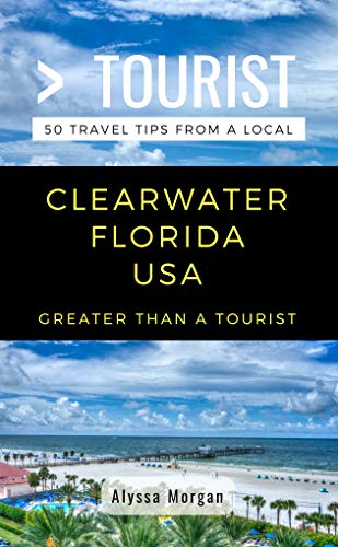 Greater Than a Tourist- Clearwater Florida USA: 50 Travel Tips from a Local ()