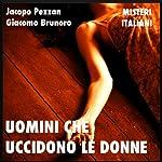 Uomini che uccidono le donne [Men Who Kill Women] | Jacopo Pezzan,Giacomo Brunoro