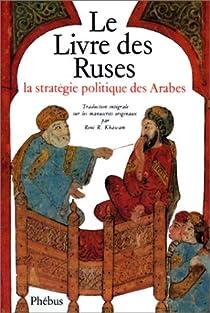 Le Livre des ruses : La stratégie politique des Arabes par Khawam