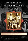 Baseball in Northwest Iowa (Images of Baseball)